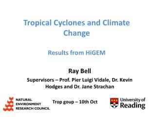 Tropical Cyclones and Climate  Change Results from  HiGEM