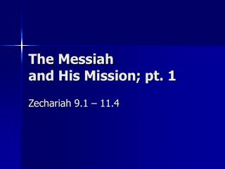 The Messiah and His Mission; pt. 1