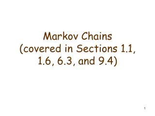 Markov Chains (covered in Sections 1.1, 1.6, 6.3, and 9.4)