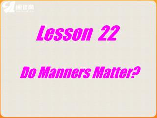 Lesson  22        Do Manners Matter?