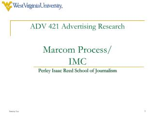 ADV 421 Advertising Research Marcom Process/ IMC Perley Isaac Reed School of Journalism