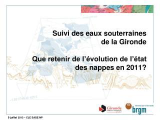 Suivi des eaux souterraines de la Gironde Que retenir de l'évolution de l'état des nappes en 2011?