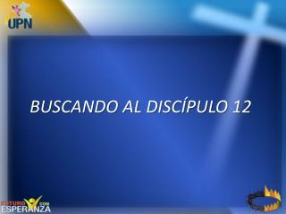 BUSCANDO AL DISCÍPULO 12