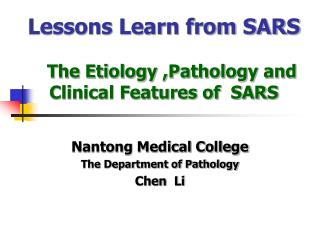 Lessons Learn from SARS The Etiology ,Pathology and     Clinical Features of  SARS