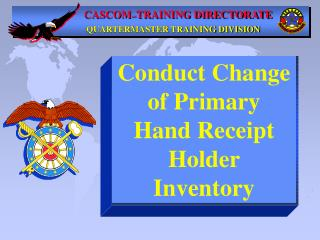 Conduct Change of Primary  Hand Receipt  Holder Inventory
