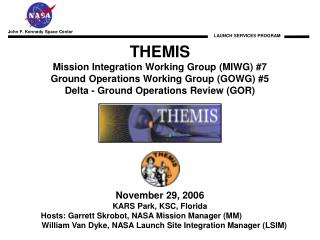 THEMIS Mission Integration Working Group (MIWG) #7 Ground Operations Working Group (GOWG) #5