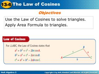 Use the Law of Cosines to solve triangles. Apply Area Formula to triangles.