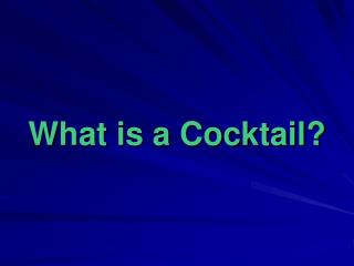 What is a Cocktail?