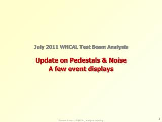 July 2011 WHCAL Test  Beam Analysis Update on Pedestals  &  Noise A few event displays