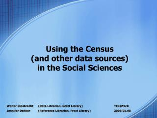 Using the Census (and other data sources) in the Social Sciences