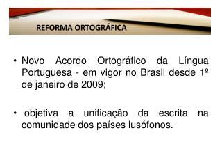 Novo Acordo Ortográfico da Língua Portuguesa - em vigor no Brasil desde 1º de janeiro de 2009;
