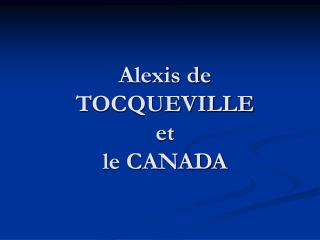Alexis de TOCQUEVILLE  et le CANADA