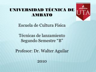 UNIVERSIDAD TÉCNICA DE AMBATO  Escuela de Cultura Física  Técnicas de lanzamiento