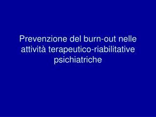 Prevenzione del burn-out nelle attività terapeutico-riabilitative psichiatriche