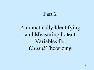 Part 2 Automatically Identifying and Measuring Latent Variables for  Causal  Theorizing