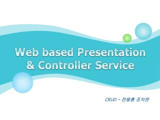 Web based Presentation & Controller Service