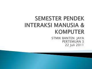 SEMESTER PENDEK INTERAKSI MANUSIA & KOMPUTER