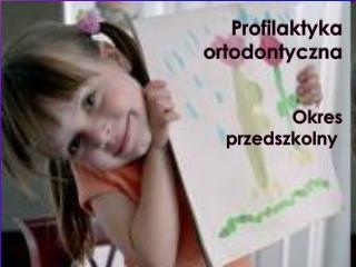 Profilaktyka ortodontyczna Okres      przedszkolny