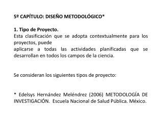 5º CAPÍTULO: DISEÑO  METODOLÓGICO* 1 . Tipo de Proyecto.
