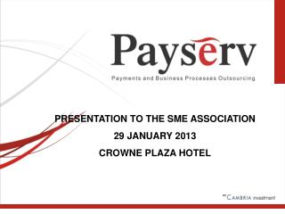 PRESENTATION TO THE SME ASSOCIATION 29 JANUARY 2013 CROWNE PLAZA HOTEL