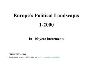 Europe's Political Landscape:  1-2000 In 100 year increments PRUDD EHS MAR08