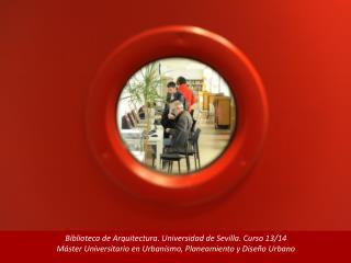 Biblioteca de Arquitectura. Universidad de Sevilla. Curso 13/14