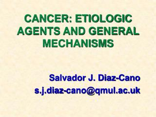 CANCER: ETIOLOGIC AGENTS AND GENERAL MECHANISMS