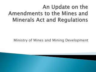 An Update on the  Amendments  to the Mines and Minerals Act and  Regulations