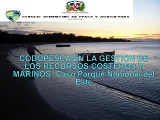 CODOPESCA EN LA GESTION DE LOS RECURSOS COSTEROS Y MARINOS:  Caso Parque Nanional  del  Este