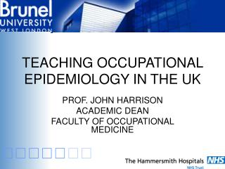 TEACHING OCCUPATIONAL EPIDEMIOLOGY IN THE UK