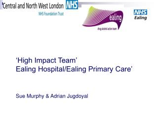 'High Impact Team' Ealing Hospital/Ealing Primary Care' Sue Murphy & Adrian Jugdoyal