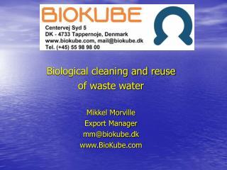 Biological cleaning and reuse of waste water Mikkel Morville Export Manager mm@biokube.dk