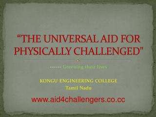 """""""THE UNIVERSAL AID FOR PHYSICALLY CHALLENGED"""""""