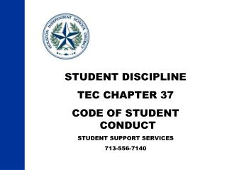 STUDENT DISCIPLINE TEC CHAPTER 37 CODE OF STUDENT CONDUCT STUDENT SUPPORT SERVICES 713-556-7140