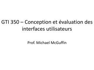 GTI 350 – Conception et évaluation des interfaces utilisateurs