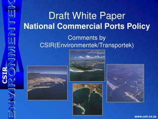 Draft White Paper National Commercial Ports Policy Comments by  CSIR(Environmentek/Transportek)