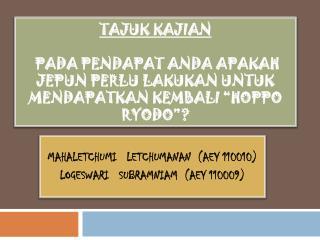MAHALETCHUMI   LETCHUMANAN  (AEY 110010) LOGESWARI   SUBRAMNIAM  (AEY 110009)