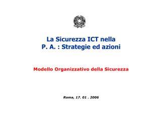 La Sicurezza ICT nella  P. A. : Strategie ed azioni Modello Organizzativo della Sicurezza
