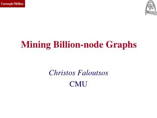 Mining Billion-node Graphs