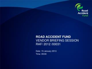 ROAD ACCIDENT FUND VENDOR BRIEFING SESSION  RAF/ 2012 /00031