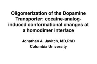 Oligomerization of the Dopamine Transporter: cocaine-analog-induced conformational changes at a homodimer interface  Jon