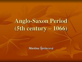 Anglo-Saxon Period (5th century – 1066)