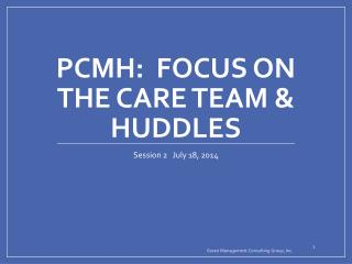 PCMH:  Focus on The Care Team & Huddles