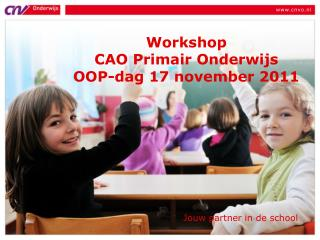 Workshop CAO Primair Onderwijs OOP-dag 17 november 2011