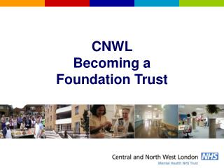 CNWL  Becoming a Foundation Trust