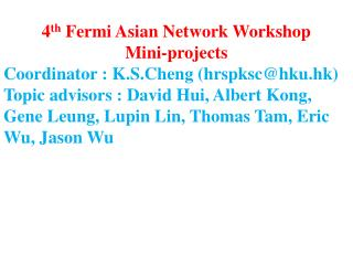 4 th  Fermi Asian Network Workshop Mini-projects Coordinator :  K.S.Cheng  (hrspksc@hku.hk)