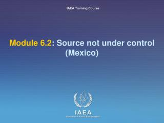 Module 6.2 : Source not under control (Mexico)