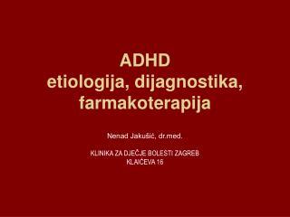 ADHD etiologija, dijagnostika, farmakoterapija