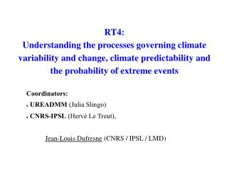 Coordinators:   UREADMM  (Julia Slingo)  CNRS-IPSL  (Hervé Le Treut),