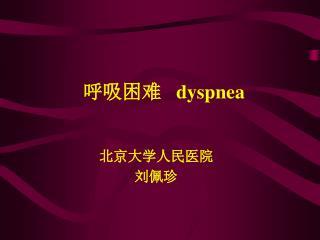 呼吸困难    dyspnea 北京大学人民医院                                刘佩珍